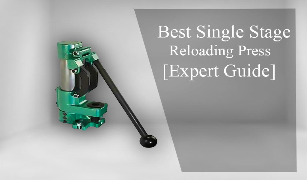 Best Single Stage Reloading Press in 2020 – Tested & Reviewed